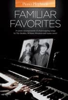 Piano Playbook Familiar Favorites (PVG) ebook by Wise Publications