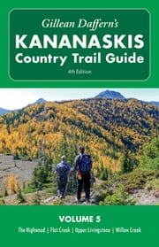 Gillean Daffern's Kananaskis Country Trail Guide - 4th Edition - Volume 5: Highwood - Flat Creek - Upper Livingstone - Willow Creek ebook by Gillean Daffern