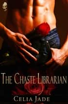 The Chaste Librarian ebook by Celia Jade