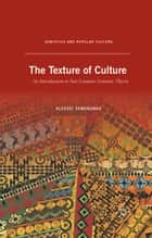 The Texture of Culture - An Introduction to Yuri Lotman's Semiotic Theory ebook by A. Semenenko