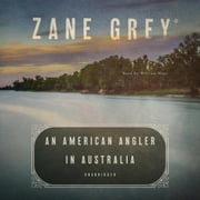 An American Angler in Australia audiobook by Zane Grey