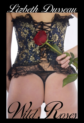 Wild Roses ebook by Lizbeth Dusseau
