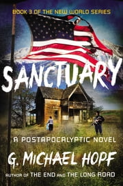Sanctuary - A Postapocalyptic Novel ebook by G. Michael Hopf