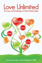 Love Unlimited: The Joys and Challenges of Open Relationships ebook by Linssen, Leonie