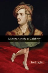A Short History of Celebrity ebook by Fred Inglis