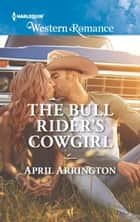 The Bull Rider's Cowgirl (Mills & Boon Western Romance) (Men of Raintree Ranch, Book 3) ebook by April Arrington