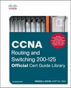 CCNA Routing and Switching 200-125 Official Cert Guide Library ebook by Wendell Odom