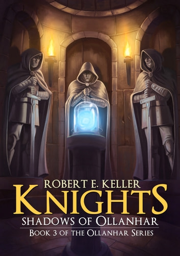 Knights: Shadows of Ollanhar ebook by Robert E. Keller