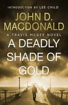 A Deadly Shade of Gold: Introduction by Lee Child - Travis McGee, No 5 ebook by