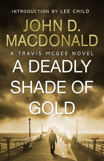 A Deadly Shade of Gold: Introduction by Lee Child - Travis McGee, No 5 ebook by John D MacDonald
