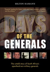 Days of the Generals - The untold story of South Africa's apartheid-era military generals ebook by Hilton Hamann