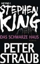 Das schwarze Haus - Roman ebook by Stephen King, Peter Straub