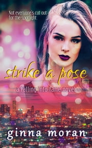 Strike a Pose (Falling into Fame Book 2) ebook by Ginna Moran