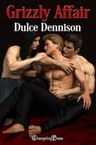 Grizzly Affair ebook by Dulce Dennison, Harley Wylde