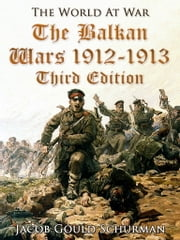 The Balkan Wars: 1912-1913 / Third Edition ebook by Jacob Gould Schurman