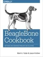 BeagleBone Cookbook - Software and Hardware Problems and Solutions ebook by Mark A. Yoder, Jason Kridner