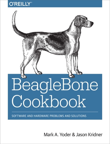 BeagleBone Cookbook - Software and Hardware Problems and Solutions ebook by Mark A. Yoder,Jason Kridner