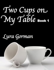 Two Cups On My Table (Book I) ebook by Lura Gorman