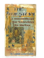 The True Story: A Cosmology for Learning To Thrive, volumes 1 and 2 ebook by Loanda Cullen