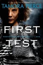 First Test - Book 1 of the Protector of the Small Quartet ebook by Tamora Pierce