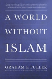 A World Without Islam ebook by Graham E. Fuller