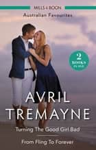 Turning The Good Girl Bad/From Fling To Forever ebook by Avril Tremayne