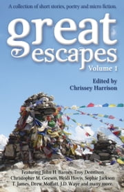 Great Escapes, Volume 1 ebook by Chrissey Harrison,Troy Dennison,Christopher M. Geeson