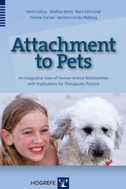 Attachment to Pets - An Integrative View of Human-Animal Relationships with Implications for Therapeutic Practice ebook by Henri Julius, Andrea Beetz, Kurt Kotrschal,...
