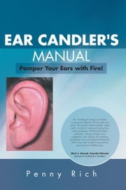 Ear Candler's Manual - Pamper Your Ears with Fire! ebook by Penny Rich