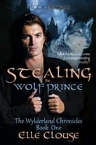 Stealing the Wolf Prince ebook by Elle Clouse