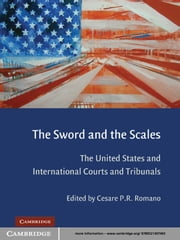 The Sword and the Scales - The United States and International Courts and Tribunals ebook by Cesare P. R.  Romano