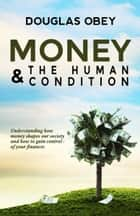 Money and the Human Condition ebook by Douglas Obey