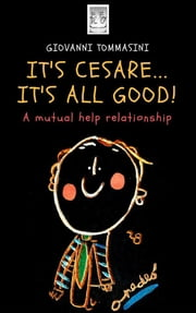 It's Cesare...it's all good! - A mutual help relationship. ebook by Giovanni Tommasini