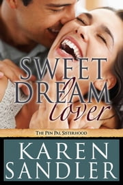 Sweet Dream Lover - The Pen Pal Sisterhood Book 4 ebook by Karen Sandler