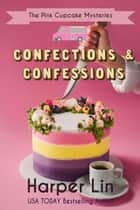 Confections and Confessions - A Pink Cupcake Mystery, #9 ebook by Harper Lin