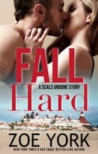 Fall Hard - Navy SEAL military romance eBook par Zoe York
