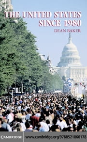 The United States since 1980 ebook by Baker,Dean