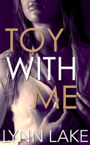 Toy with Me ebook by Lynn Lake