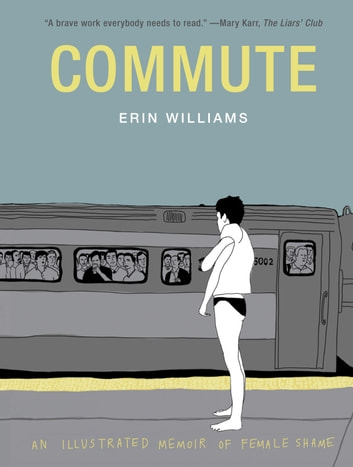 Commute - An Illustrated Memoir of Female Shame ebook by Erin Williams