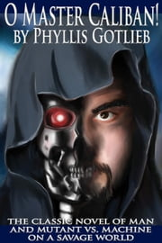 O Master Caliban! ebook by Phyllis Gotlieb