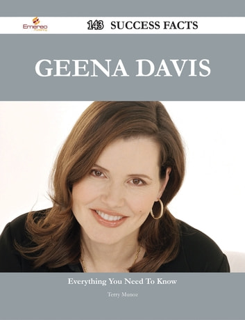 Geena Davis 143 Success Facts - Everything you need to know about Geena Davis ebook by Terry Munoz