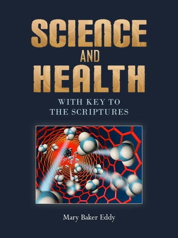 SCIENCE AND HEALTH - WITH KEY TO THE SCRIPTURES ebook by MARY BAKER EDDY