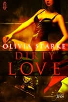 Dirty Love ebook by Olivia Starke
