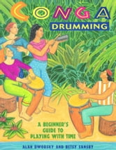 Conga Drumming - A Beginner's Guide to Playing with Time ebook by Alan Dworsky