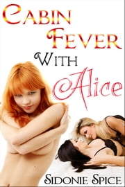 Cabin Fever with Alice (Girlfriends Next Door #3) ebook by Sidonie Spice