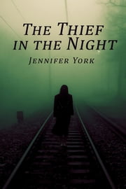 The Thief in the Night ebook by Jennifer York