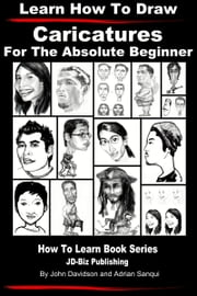 Learn How to Draw Caricatures: For the Absolute Beginner ebook by John Davidson,Adrian Sanqui