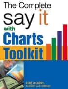 The Say It With Charts Complete Toolkit ebook by Gene Zelazny