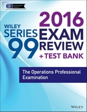 Wiley Series 99 Exam Review 2016 + Test Bank - The Operations Professional Examination ebook by Securities Institute of America