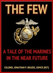 The Few: A Tale of the Marines in the Near Future (The Return of the Marines: Book 1) ebook by Jonathan P. Brazee